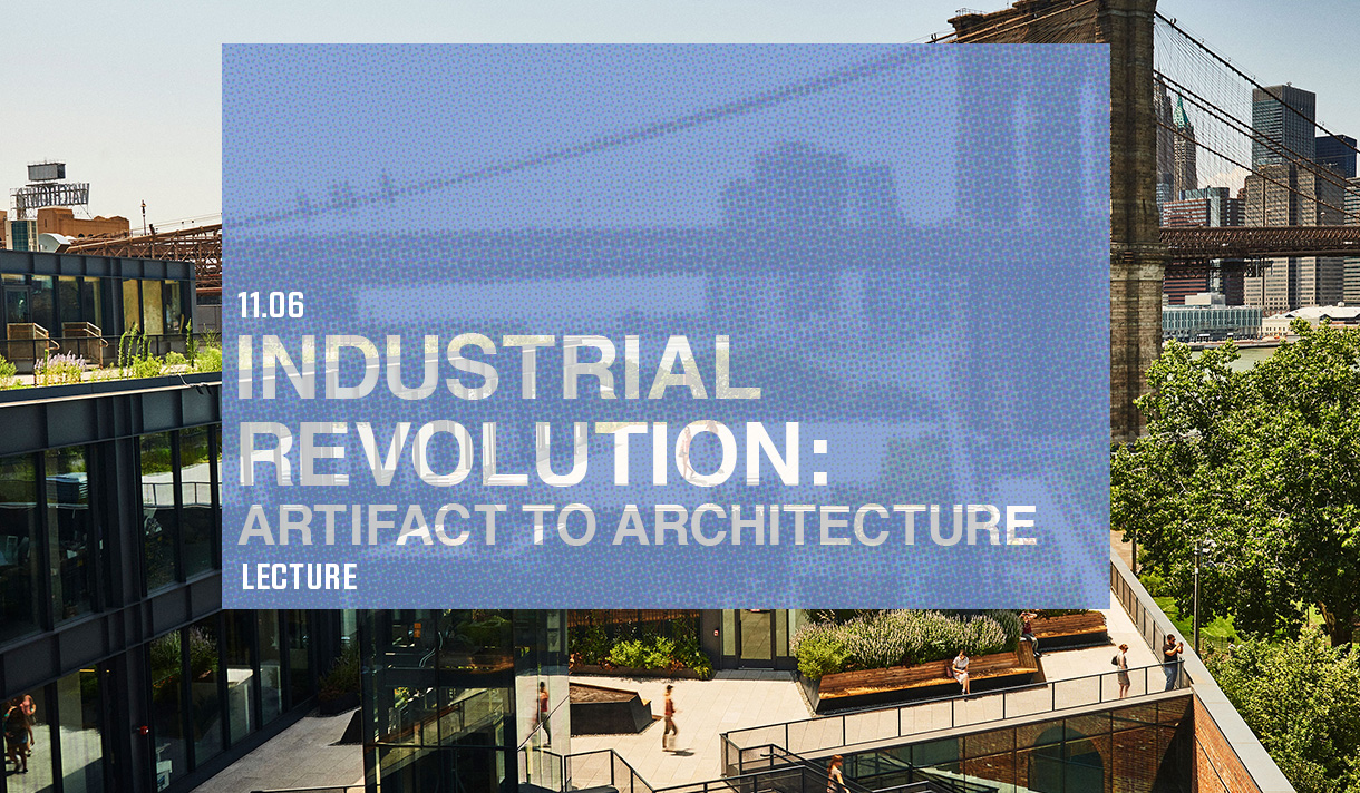 11.06 - Industrial Revolution: Artifact to Architecture - Lecture